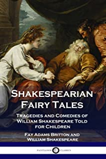 Shakespearian Fairy Tales: Tragedies and Comedies of William Shakespeare Told for Children