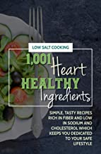 1,001 Heart Healthy Ingredients: Simple, Tasty Recipes Rich In Fiber And Low In Sodium And Cholesterol Which Keeps You Dedicated To Your Safe Lifestyle (English Edition)