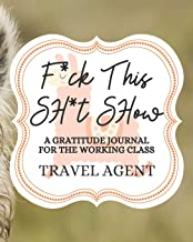F*uck This Sh*it Show A Gratitude Journal For The Working Class Travel Agent: Gratitude Journal to Encourage Positive Attitude Daily / Llama / Alpaca ... / Gag Gift / Llama Drama (8x10 - 120 Pages)