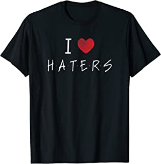 I Love Haters Funny T-Shirt