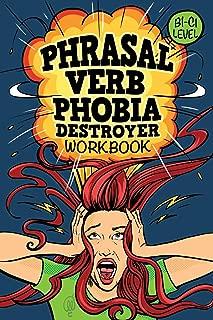Phrasal Verb Phobia Destroyer Workbook: Intermediate - Advanced English (B1-C1) ESL