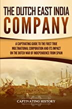 The Dutch East India Company: A Captivating Guide to the First True Multinational Corporation and Its Impact on the Dutch War of Independence from Spain