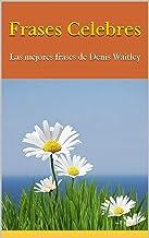 Frases Celebres: Las mejores frases de Denis Waitley