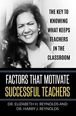 Factors that Motivate Successful Teachers: The Key to Knowing What Keeps Teachers in the Classroom