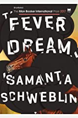 Fever Dream: SHORTLISTED FOR THE MAN BOOKER INTERNATIONAL PRIZE 2017 Kindle Edition