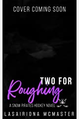 Two for Roughing: (A Snow Pirates Novel) (The Minnesota Snow Pirates Series Book 3) Kindle Edition