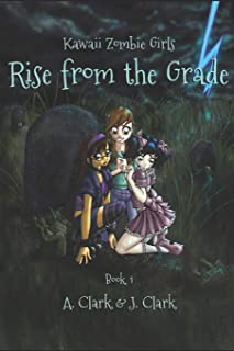 Rise From the Grade (Kawaii Zombie Girls)