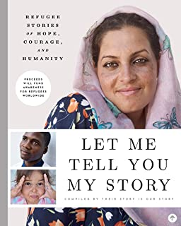 Let Me Tell You My Story: Refugee Stories of Hope, Courage, and Humanity