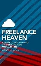 Freelance Heaven: 100 Ways to Make Freelance Life Easier and Avoid Freelance Hell