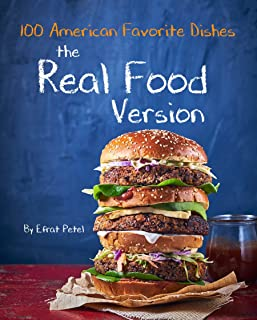 The Real Food Version Cookbook: Over 100 Quick & Easy American Favorite Dishes, Recipes for kids(minimally processed, free of common allergens)Delicious, ... & healthy, Tasty, Quickly, Easy Recipes
