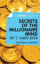 A Joosr Guide to... Secrets of the Millionaire Mind by T. Harv Eker: Think Rich to Get Rich (English Edition)
