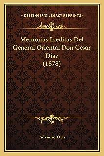 Memorias Ineditas Del General Oriental Don Cesar Diaz (1878)