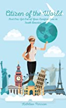 Citizen of the World : Part One: A Courageous Story of Volunteering Abroad, and Solo Backpack Travel in South America (English Edition)
