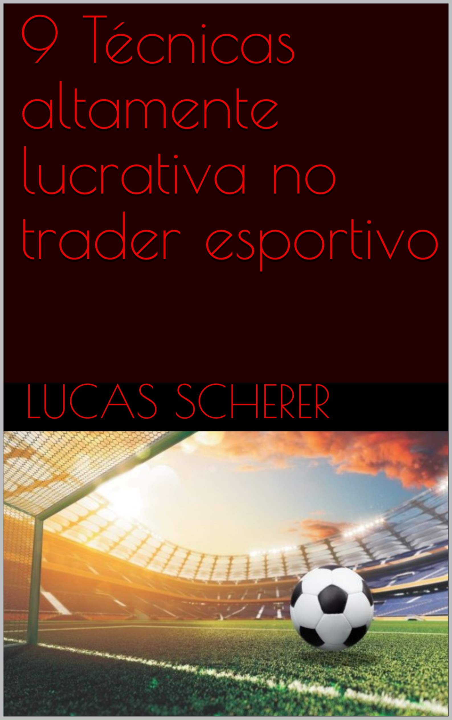 9 Técnicas altamente lucrativa no trader esportivo (Portuguese Edition)