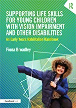 Supporting Life Skills for Young Children with Vision Impairment and Other Disabilities: An Early Years Habilitation Handbook