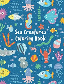 Sea Creatures Coloring Book: Big Sea Adventure With Fish, Sharks, Dolphins, Sea Horses, Jellyfish, Octopuses, Turtles And ...