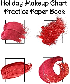 Holiday Makeup Chart Practice Paper Book: Make Up Artist Face Charts Practice Paper For Painting Face On Paper With Real M...