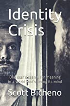 Identity Crisis: One man's search for meaning in a world that's losing its mind