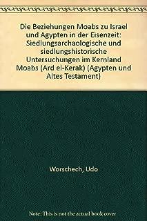 Die Beziehungen Moabs zu Israel und Ägypten in der Eisenzeit: Siedlungsarchäologische und siedlungshistorische Untersuchungen im Kernland Moabs (Ard ... und Altes Testament) (German Edition)