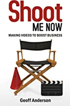 Shoot Me Now: - Making videos to boost business