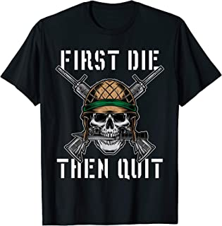 First Die Then Quit Soldier Skull Riffle Knife T-Shirt