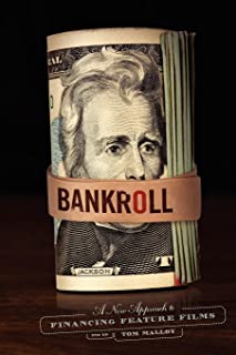 Bankroll, 2nd edition: A New Approach to Financing Feature Films