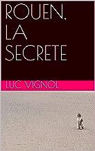 ROUEN, LA SECRETE (French Edition)