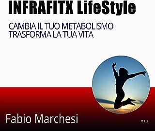 INFRAFITX Life Style: Cambia il tuo Metabolismo trasforma la tua Vita (Italian Edition)