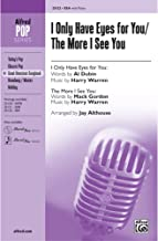 I Only Have Eyes for You / The More I See You Choral Octavo Choir By Al Dubin, Mack Gordon, and Harry Warren / arr. Jay Al...