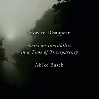 How to Disappear: Notes on Invisibility in a Time of Transparency