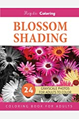 Blossom Shading: Grayscale Photo Coloring Book for Grown Ups (Floral Fantasy Coloring) Paperback