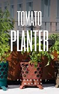 Tomato Planter: The fruits are commonly eaten raw in salads, served as a cooked vegetable, used as an ingredient of various prepared dishes, and pickled. (English Edition)