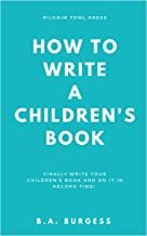 HOW TO WRITE A CHILDREN'S BOOK: FINALLY WRITE YOUR CHILDREN'S BOOK AND DO IT IN RECORD TIME (English Edition)