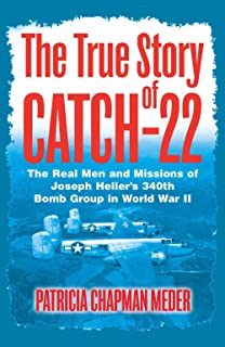 The True Story of Catch 22: The Real Men and Missions of Joseph Heller's 340th Bomb Group in World War II
