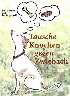 Tausche Knochen gegen Zwieback (German Edition)