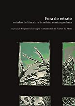 Fora do Retrato: Estudos de Literatura Brasileira Contemporânea