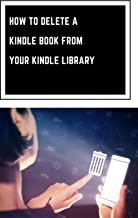 HOW TO DELETE A KINDLE BOOK FROM YOUR KINDLE LIBRARY - CHEAT SHEET: How to Delete a Kindle Book that You Bought from Your ...
