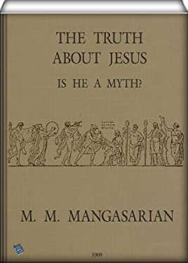 The Truth About Jesus : is He a Myth? (illustrated)