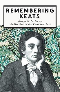 Remembering Keats - Essays & Poetry in Dedication to the Romantic Poet: 0