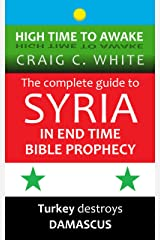 The complete guide to Syria in end time Bible Prophecy: Turkey destroys Damascus (High Time to Awake Book 11) Kindle Edition
