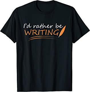 Funny Writers T-Shirt: I'd Rather Be Writing