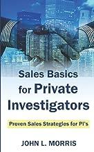 Sales Basics for Private Investigators: Proven Sales Strategies for PI's (How to be a Private Investigator)