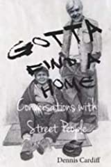 Gotta Find a Home: Conversations with Street People Kindle Edition
