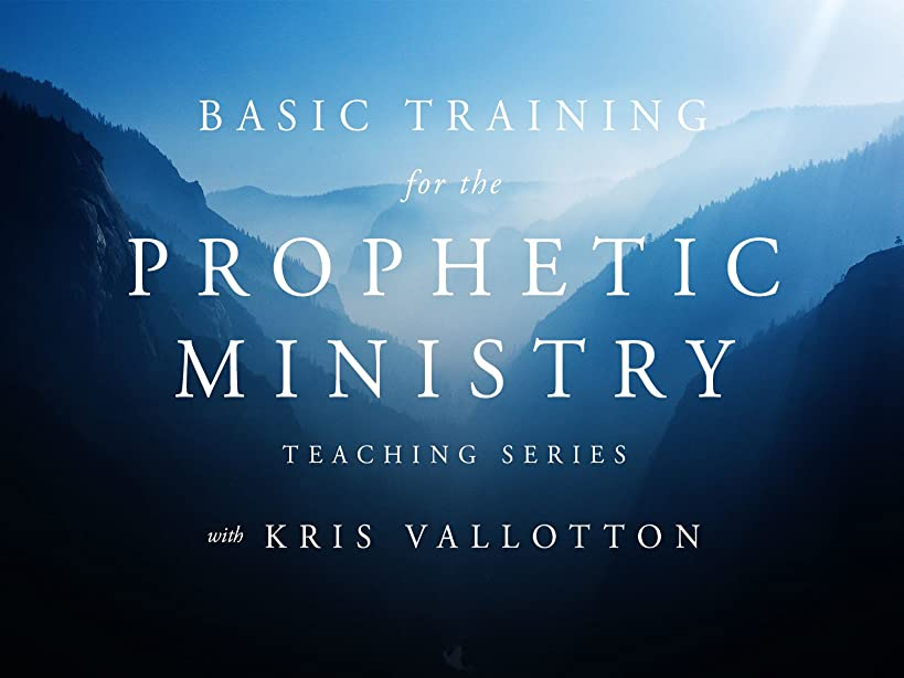 Basic Training for the Prophetic Ministry Teaching Series with Kris Vallotton