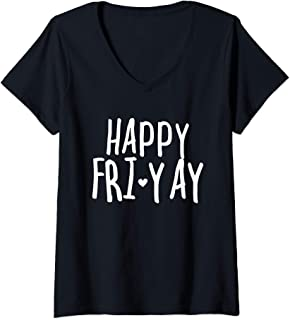 Womens Happy Fri-Yay T Shirt Friday Lovers Fun Teacher Gifts V-Neck T-Shirt
