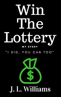 Win The Lottery, My Story: I Did, You Can Too!