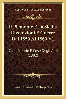 Il Piemonte E La Sicilia Rivoluzioni E Guerre Dal 1850 Al 1860 V1: Cose Proprie E Cose Degli Altri (1902)