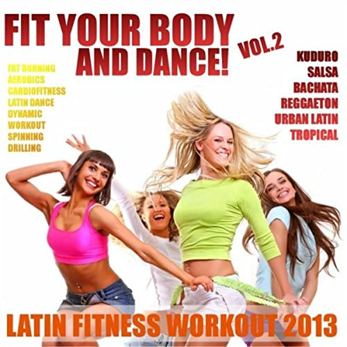 Fit Your Body & Dance!, Vol.2 (Latin Fitness Workout 2013) de ...