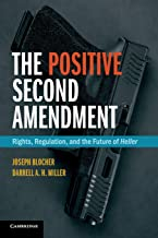 The Positive Second Amendment: Rights, Regulation, and the Future of Heller (Cambridge Studies on Civil Rights and Civil Liberties)