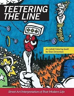 Teetering the Line: an Adult Coloring Book: Street Art Interpretation of Post-Modern Life